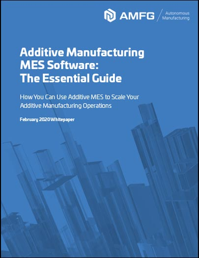 AMFG Additive Manufacturing MES Software The Essential Guide - Resources
